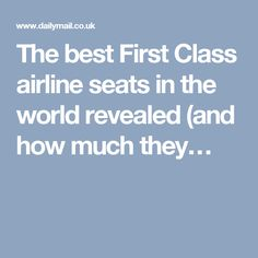 The best First Class airline seats in the world revealed (and how much they…