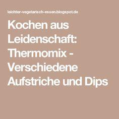 Kochen aus Leidenschaft: Thermomix - Verschiedene Aufstriche und Dips