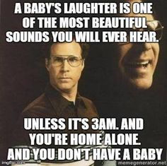 A baby's laughter is one of the most beautiful sounds you will ever hear. Unless it's 3AM. And you're home alone and you don't have a baby.