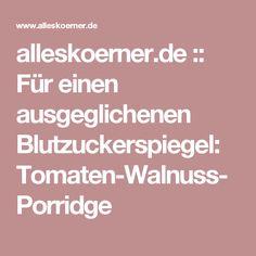 alleskoerner.de :: Für einen ausgeglichenen Blutzuckerspiegel: Tomaten-Walnuss-Porridge