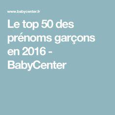 a8f33961c949b Le top 50 des prénoms garçons en 2016 - BabyCenter Prenom Garcon