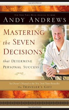 Mastering the Seven Decisions That Determine Personal Success: An Owner's Manual to the New York Times Bestseller, The Traveler's Gift Andy Andrews