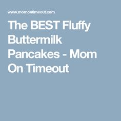 The BEST Fluffy Buttermilk Pancakes - Mom On Timeout