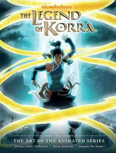 The Legend of Korra Book Two: Spirits: the Art of the Animated Series: