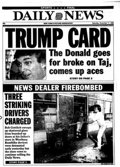 """Trump announced a pre-packaged bankruptcy deal for his Taj Mahal casino in November of 1990 after he defaulted on a $47 million interest payment on junk bonds. Speaking to the Daily News for a front page titled """"Trump Card,"""" the mogul called the deal """"really great for everybody,"""" because it left him in charge and promised lower interest rates on his debt."""