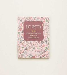 Chronicle Books Eat Pretty. Nutrition for beauty inside and out! #Aerie