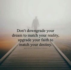 Don't downgrade your dream to match your reality.