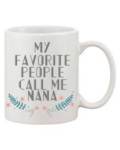 My Favorite People Call Me Nana Ceramic Mug Cup for Grandmother Gifts for Grandma