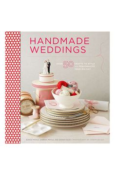 'Handmade Weddings' - 50 crafts to style and personalize your wedding day!