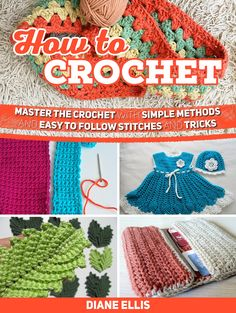How To Crochet  Master the Crochet with Simple Methods and Easy to Follow  Stitches and c46943ba1bd