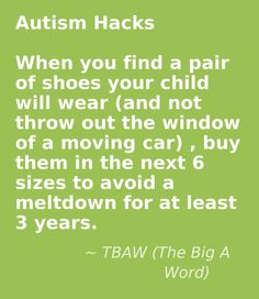 Autism hacks This quote courtesy of @Pinstamatic (http://pinstamatic.com)