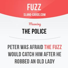 """Fuzz"" is the police. Example: Peter was afraid the fuzz would catch him after… Slang English, English Idioms, English Phrases, English Writing, English Study, English Lessons, English Grammar, English Language, English Vocabulary Words"