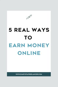 5 Real Ways To Earn Money Online - Diary Of A Freelancerhttp://diaryofafreelancer.com/5-real-ways-to-earn-money-online/