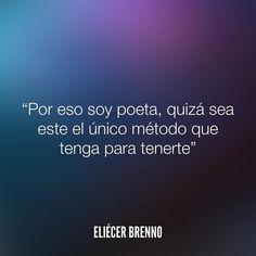 Por eso soy poeta quizá sea este el único método que tenga para tenerte Eliécer Brenno #poeta #quotes #writers #escritores #EliecerBrenno #reading #textos #instafrases #instaquotes #panama #poemas #poesias #pensamientos #autores #argentina #frases #frasedeldia #lectura #letrasdeautores #chile #versos #barcelona #madrid #mexico #microcuentos #nochedepoemas #megustaleer #accionpoetica #colombia #venezuela