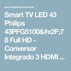 Smart TV LED 43 Philips 43PFG5100/78 Full HD - Conversor Integrado 3 HDMI USB Wi-Fi - Magazine Ofertascassiana