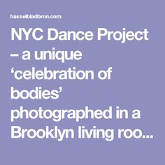 NYC Dance Project – a unique 'celebration of bodies' photographed in a Brooklyn living room – Hasselblad- Bron Blog