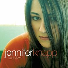 """""""Into You"""" by Jennifer Knapp on Lay It Down added the April 23 2016 at 10:07PM"""