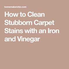 How to Clean Stubborn Carpet Stains with an Iron and Vinegar