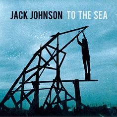 Jack Johnson - To The Sea (FULL ALBUM)