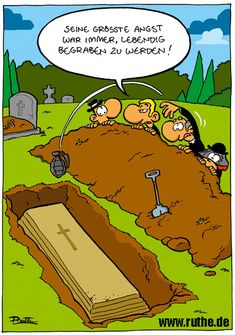 His biggest fear was being buried alive! Cartoon von Ralph #Ruthe.de  (how is that for thinking outside the box?)[see what I did there?]