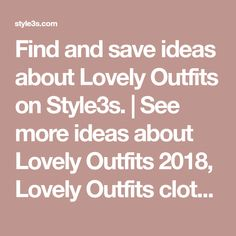 Find and save ideas about Lovely Outfits on Style3s. | See more ideas about Lovely Outfits 2018, Lovely Outfits clothes and Lovely Outfits looks. We know you're as invested as we are in discovering the best style inspiration the internet has to offer. We often search high and low to find the coolest outfits women are wearing right now, and there's no denying that Lovely Outfits outfits has come to define what we do, consistently providing us with the most...