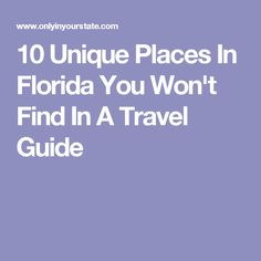 10 Unique Places In Florida You Won't Find In A Travel Guide