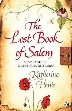 """The Lost Book of Salem by Katherine Howe. Also known as """"The Physick Book of…"""