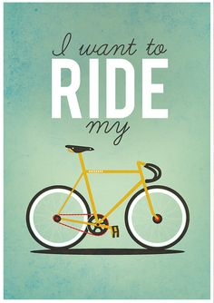 I want to ride my bike pretty much all the time!