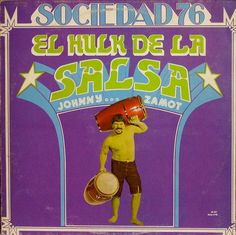 Hulk. You wouldn't like him when he's picante. Green salsa.