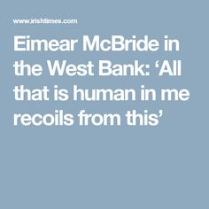 Eimear McBride in the West Bank: 'All that is human in me recoils from this'