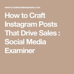 How to Craft Instagram Posts That Drive Sales : Social Media Examiner