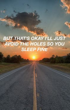 But that's okay I'll just avoid the holes so you sleep fine. Twenty One Pilots, Tear In My Heart