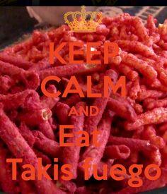 KEEP CALM AND Eat  Takis fuego