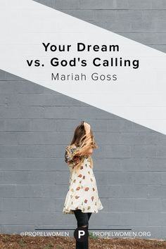 """Your Dream vs. God's Calling ~ Propel Women. """"I quickly learned the hard way that if I obeyed without trust, I couldn't see what God had for me. """" """"I realized that even though I had obeyed and responded to God's change of direction in my life, I hadn't trusted and therefore I hadn't given myself to what I was being called to create. """""""