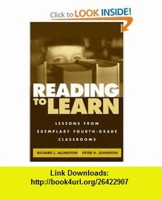 Reading to Learn Lessons from Exemplary Fourth-Grade Classrooms (9781572307629) Richard L. Allington PhD, Peter H. Johnston, Richard L. Allington , ISBN-10: 1572307625  , ISBN-13: 978-1572307629 ,  , tutorials , pdf , ebook , torrent , downloads , rapidshare , filesonic , hotfile , megaupload , fileserve