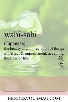 Wabi-Sabi- Japanese, the beauty and appreciation of things imperfect & impermanence, accepting the flow of life. #words #beautifulwords