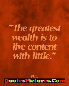 Democracy Quote - The Greatest Wealth Is To Live Content With Little.