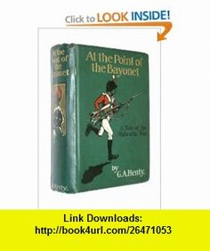 At the point of the bayonet A tale of the Mahratta war G. A Henty ,   ,  , ASIN: B0008783DG , tutorials , pdf , ebook , torrent , downloads , rapidshare , filesonic , hotfile , megaupload , fileserve