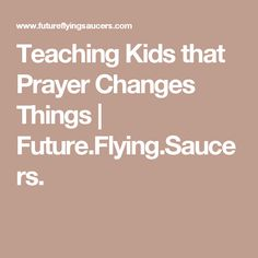 Teaching Kids that Prayer Changes Things   Future.Flying.Saucers.