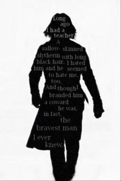 Severus Snape; branded a coward but the bravest man. This was so sad...