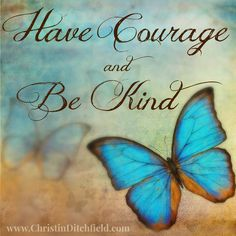 Have Courage and Be Kind Great Quotes, Me Quotes, Inspirational Quotes, Qoutes, Motivational, Selfless Quotes, Cruel People, Butterfly Quotes, Secret Quotes