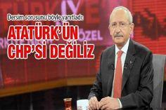 Kemal Kılıçdaroğlu: 'Atatürk'ün CHP'si değiliz'. CHP lideri Kemal Kılıçdaroğlu, bir HaberTürk programında Dersim tartışmaları üzerine 'Atatürk'ün kurduğu Halk