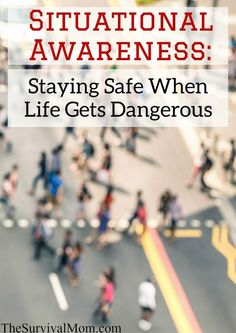 Here's what you need to know to stay safe through something simple called situational awareness -- from a former CIA agent.