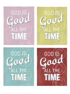 and all the time, God is good