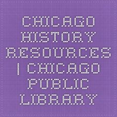 Chicago History Resources | Chicago Public Library
