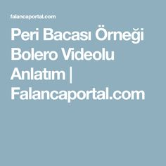 Peri Bacası Örneği Bolero Videolu Anlatım | Falancaportal.com