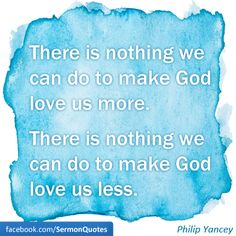 There is nothing we can do to change God's love for us.