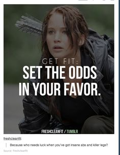 May the odds be ever in your favor.  Previous pinner: Lose the Freshman 15: Top 10 Fitness Tumblr Posts