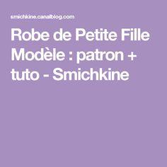 Robe de Petite Fille Modèle : patron + tuto - Smichkine