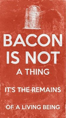 bacon is not a thing, it's the remains of a living being #vegan